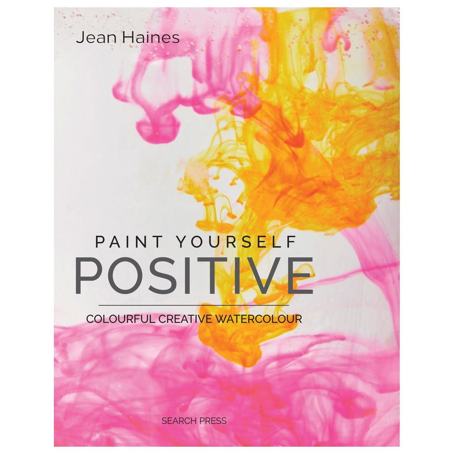 Paint Yourself Positive Colourful Creative Watercolour by Jean Haines