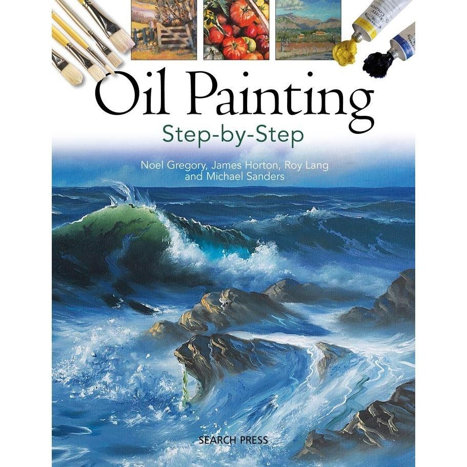 Oil Painting Step-by-step by Noel Gregory & James Horton